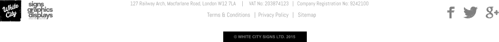 127 Railway Arch, Macfarlane Road, London W12 7LA     |     VAT No: 203874123   |   Company Registration No: 9242100  Terms & Conditions   |  Privacy Policy   |   Sitemap © WHITE CITY SIGNS LTD. 2015